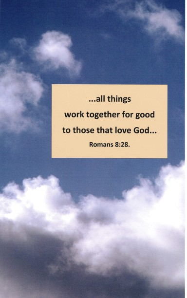 All things work for good...Romans 8:28.