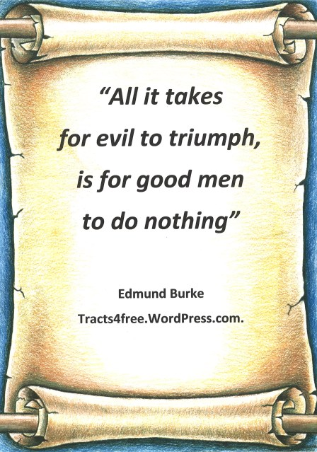 """All it takes for evil to triumph is for good men to do nothing"". Commonly attributed to Edmund Burke."