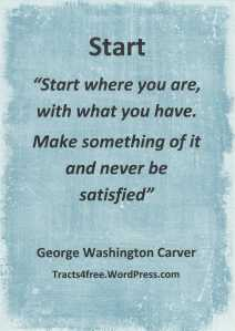 Start poster. George Washington Carver quote.
