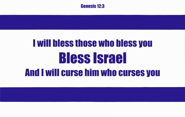 Bless Israel. Genesis 12:3.