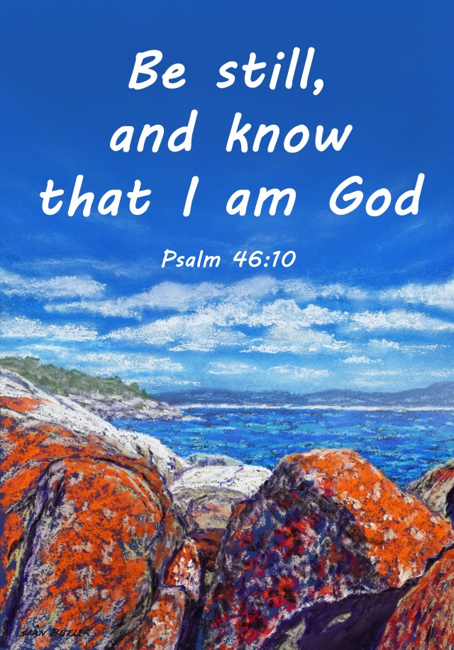 Be still and know that I am God. Psalm 46:10. Pastel painting by Sian Butler, poster by David Clode.