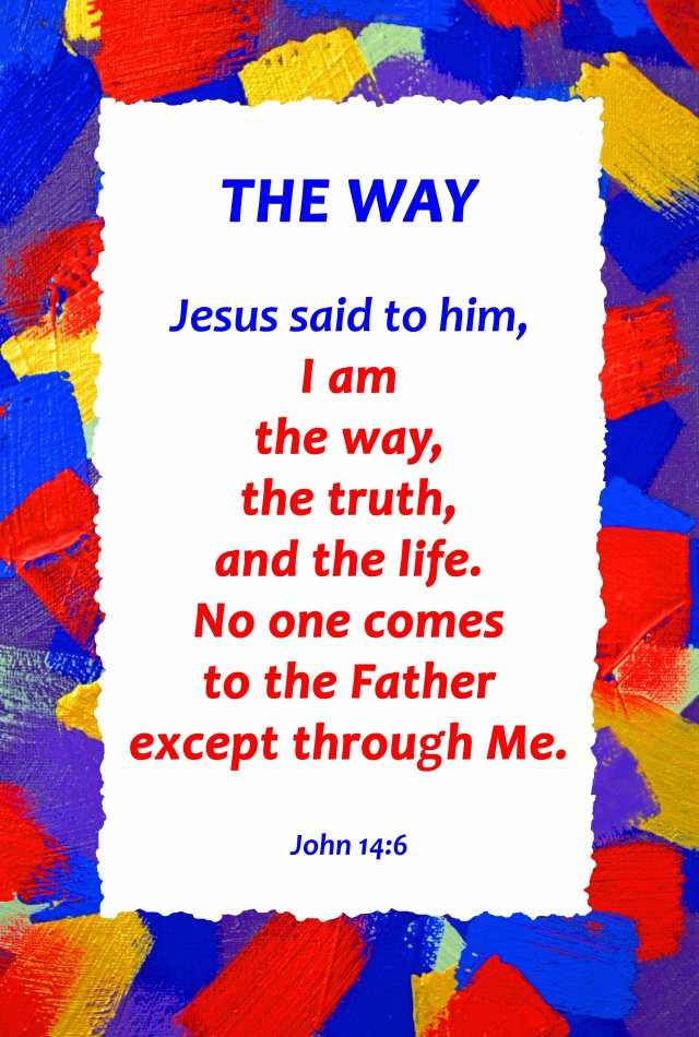 "TheWay Christian poster. The words od Jesus are arranged to look like a road (way) to follow, which goes off into the distance. His words are also arranged so that they start with ""I am"", because Jesus is God, ""The Great I Am"". The colours are the colours of the Old Testament priesthood. Poster: David Clode. John 14:6."